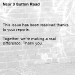 This issue has been resolved thanks to your reports.  Together, we're making a real difference. Thank you.-9 Sutton Road