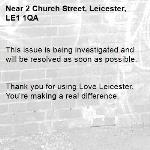 This issue is being investigated and will be resolved as soon as possible.   Thank you for using Love Leicester. You're making a real difference. -2 Church Street, Leicester, LE1 1QA