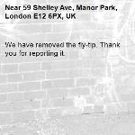 We have removed the fly-tip. Thank you for reporting it.-59 Shelley Ave, Manor Park, London E12 6PX, UK