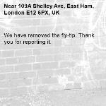 We have removed the fly-tip. Thank you for reporting it.-109A Shelley Ave, East Ham, London E12 6PX, UK