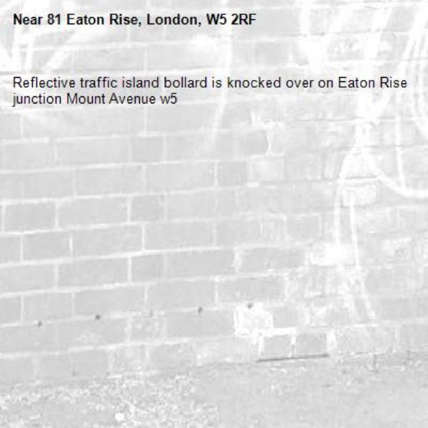 Reflective traffic island bollard is knocked over on Eaton Rise junction Mount Avenue w5 -81 Eaton Rise, London, W5 2RF