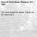 We have swept the street. Thank you for reporting it.-66 Perth Road, Plaistow, E13 9DU