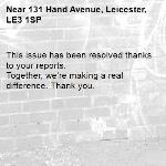 This issue has been resolved thanks to your reports. Together, we're making a real difference. Thank you. -131 Hand Avenue, Leicester, LE3 1SP