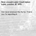We have removed the fly-tip. Thank you for reporting it.-Joseph Lister Court Upton Lane, London, E7 9PS