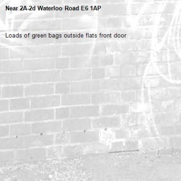Loads of green bags outside flats front door-2A-2d Waterloo Road E6 1AP