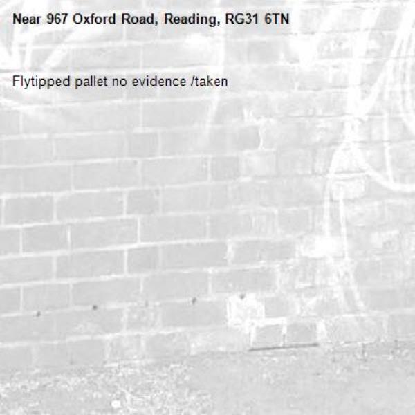 Flytipped pallet no evidence /taken -967 Oxford Road, Reading, RG31 6TN
