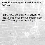 Further investigation is underway to resolve this issue by our enforcement team. Thank you for reporting it.-45 Skeffington Road, London, E6 2NA