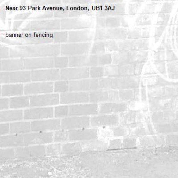 banner on fencing-93 Park Avenue, London, UB1 3AJ