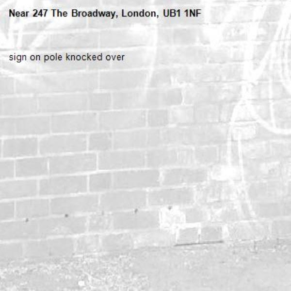 sign on pole knocked over-247 The Broadway, London, UB1 1NF
