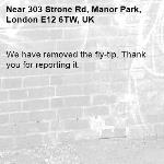 We have removed the fly-tip. Thank you for reporting it.-303 Strone Rd, Manor Park, London E12 6TW, UK