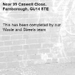 This has been completed by our Waste and Streets team -99 Caswell Close, Farnborough, GU14 8TE