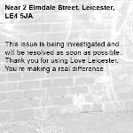 This issue is being investigated and will be resolved as soon as possible. Thank you for using Love Leicester. You're making a real difference.  -2 Elmdale Street, Leicester, LE4 5JA