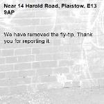 We have removed the fly-tip. Thank you for reporting it.-14 Harold Road, Plaistow, E13 9AP
