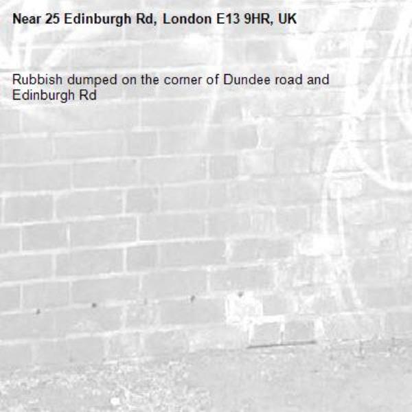 Rubbish dumped on the corner of Dundee road and Edinburgh Rd-25 Edinburgh Rd, London E13 9HR, UK