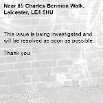 This issue is being investigated and will be resolved as soon as possible.   Thank you -85 Charles Bennion Walk, Leicester, LE4 5HU