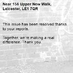 This issue has been resolved thanks to your reports.  Together, we're making a real difference. Thank you.  -156 Upper New Walk, Leicester, LE1 7QR