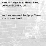 We have removed the fly-tip. Thank you for reporting it.-487 High St N, Manor Park, London E12 6TH, UK