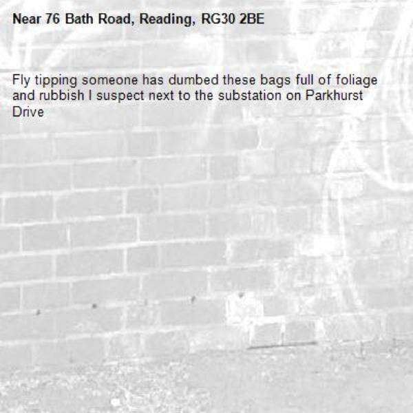 Fly tipping someone has dumbed these bags full of foliage and rubbish I suspect next to the substation on Parkhurst Drive -76 Bath Road, Reading, RG30 2BE