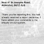 Thank you for reporting this. We had already received a report yesterday, I have added your comments to the enquiry on our system.-47 St Josephs Road, Aldershot, GU12 4LQ