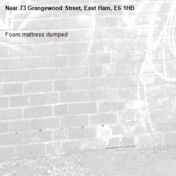 Foam mattress dumped-73 Grangewood Street, East Ham, E6 1HB