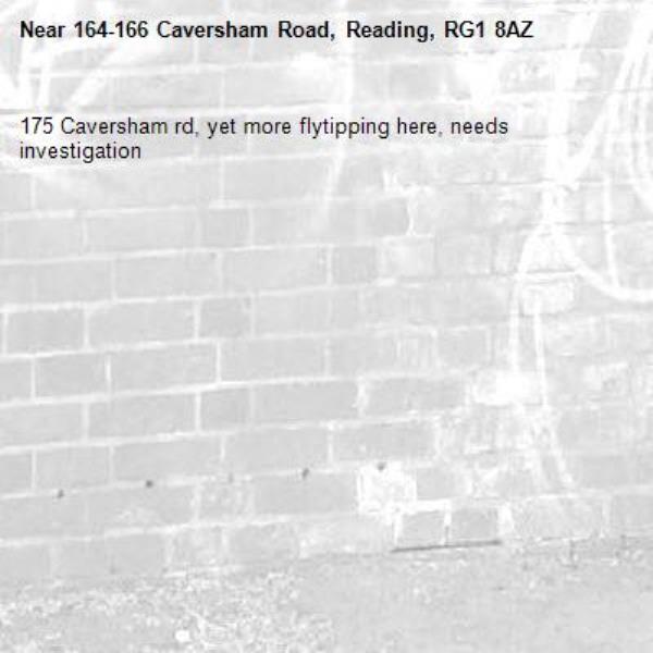 175 Caversham rd, yet more flytipping here, needs investigation-164-166 Caversham Road, Reading, RG1 8AZ
