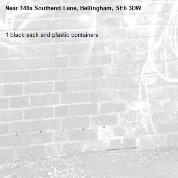1 black sack and plastic containers -148a Southend Lane, Bellingham, SE6 3DW