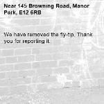 We have removed the fly-tip. Thank you for reporting it.-145 Browning Road, Manor Park, E12 6RB