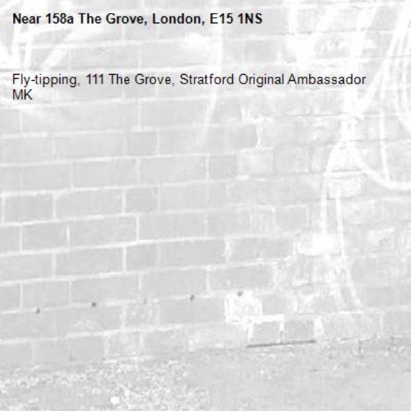 Fly-tipping, 111 The Grove, Stratford Original Ambassador MK-158a The Grove, London, E15 1NS