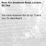 We have removed the fly-tip. Thank you for reporting it.-42a Southend Road, London, E6 2AA