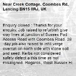 Enquiry closed : Thanks for your enquiry. Job raised to refurbish give way lines at junction of Sussex Pad Access Road with Coombes Road. 28-day job also raised to infill verge overrun on north side with stone soil and seed. Kerbs not considered safety defect a this time as not misaligned. Regards, West Sussex Highways.-Creek Cottage, Coombes Rd, Lancing BN15 0RJ, UK