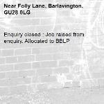 Enquiry closed : Job raised from enquiry. Allocated to BBLP-Folly Lane, Barlavington, GU28 0LG