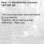 This issue has been resolved thanks to your reports. Together, we're making a real difference. Thank you.  -132 Glenfield Rd, Leicester LE3 6DF, UK