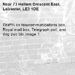 Graffiti on telecommunications box, Royal mail box, Telegraph poll, and dog poo bin image 1-73 Hallam Crescent East, Leicester, LE3 1DE
