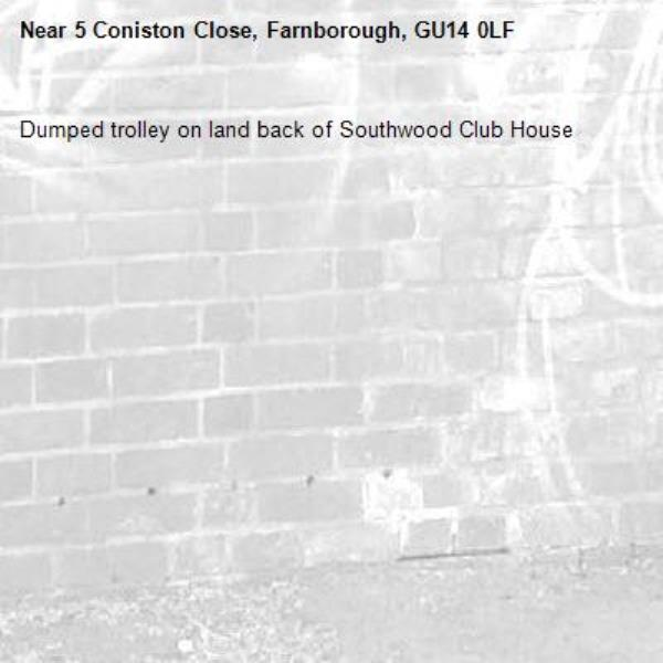 Dumped trolley on land back of Southwood Club House -5 Coniston Close, Farnborough, GU14 0LF