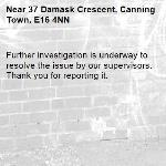 Further investigation is underway to resolve the issue by our supervisors. Thank you for reporting it.-37 Damask Crescent, Canning Town, E16 4NN