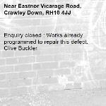Enquiry closed : Works already programmed to repair this defect. Clive Buckler-Eastnor Vicarage Road, Crawley Down, RH10 4JJ