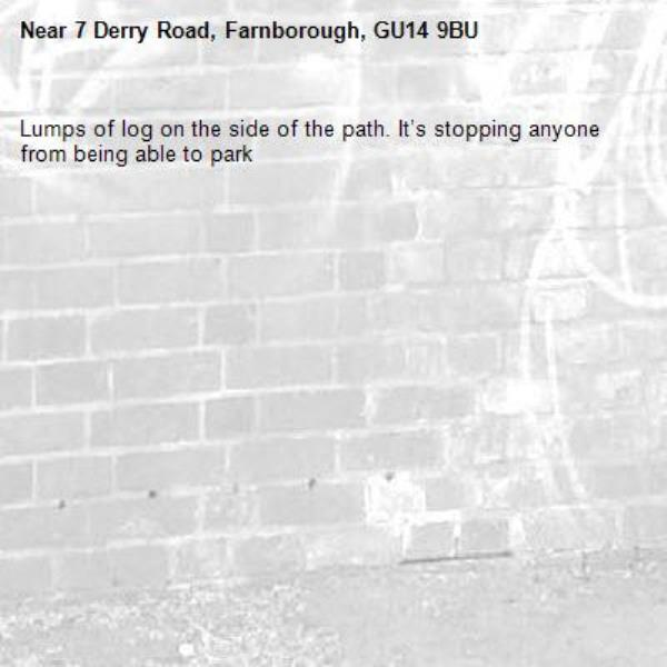 Lumps of log on the side of the path. It's stopping anyone from being able to park-7 Derry Road, Farnborough, GU14 9BU