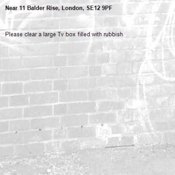 Please clear a large Tv box filled with rubbish-11 Balder Rise, London, SE12 9PF