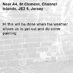 Hi this will be done when the weather allows us to get out and do some painting-A4, St Clement, Channel Islands, JE2 6, Jersey
