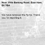 We have removed the fly-tip. Thank you for reporting it.-290b Barking Road, East Ham, E6 3BA