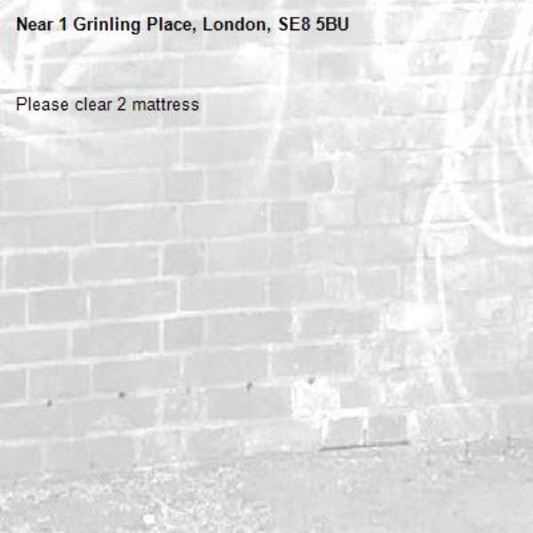 Please clear 2 mattress-1 Grinling Place, London, SE8 5BU