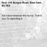 We have removed the fly-tip. Thank you for reporting it.-248 Burges Road, East Ham, E6 2ES