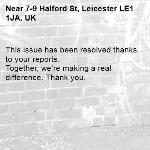 This issue has been resolved thanks to your reports. Together, we're making a real difference. Thank you.  -7-9 Halford St, Leicester LE1 1JA, UK