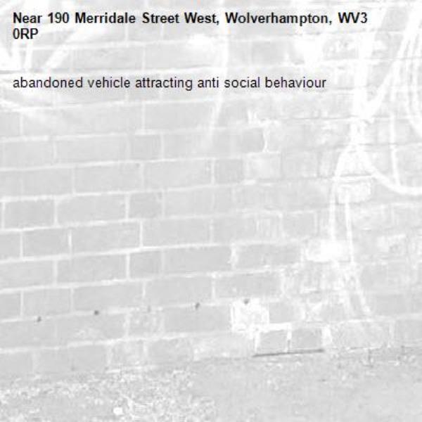 abandoned vehicle attracting anti social behaviour-190 Merridale Street West, Wolverhampton, WV3 0RP