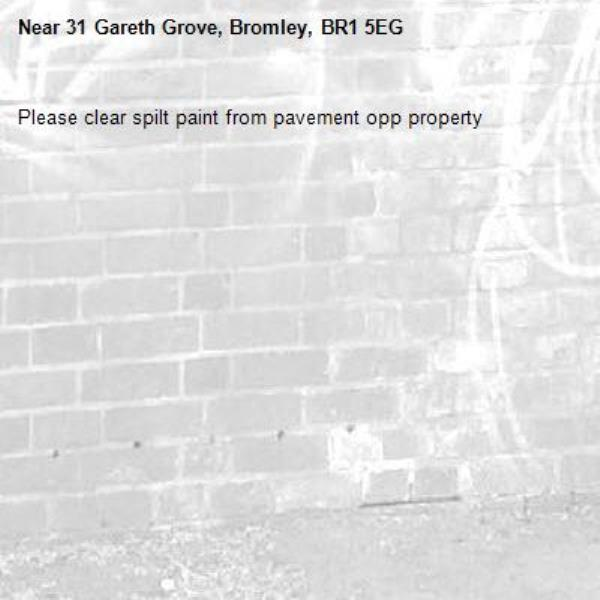 Please clear spilt paint from pavement opp property-31 Gareth Grove, Bromley, BR1 5EG