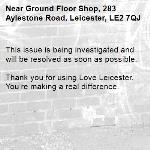 This issue is being investigated and will be resolved as soon as possible. 	 Thank you for using Love Leicester. You're making a real difference. -Ground Floor Shop, 283 Aylestone Road, Leicester, LE2 7QJ