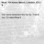 We have removed the fly-tip. Thank you for reporting it.-104 Anne Street, London, E13 8