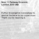 Further investigation is underway to resolve the issue by our supervisors. Thank you for reporting it.-13 Parkway Crescent, London, E15 1AB