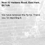 We have removed the fly-tip. Thank you for reporting it.-62 Haldane Road, East Ham, E6 3JN