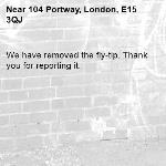 We have removed the fly-tip. Thank you for reporting it.-104 Portway, London, E15 3QJ